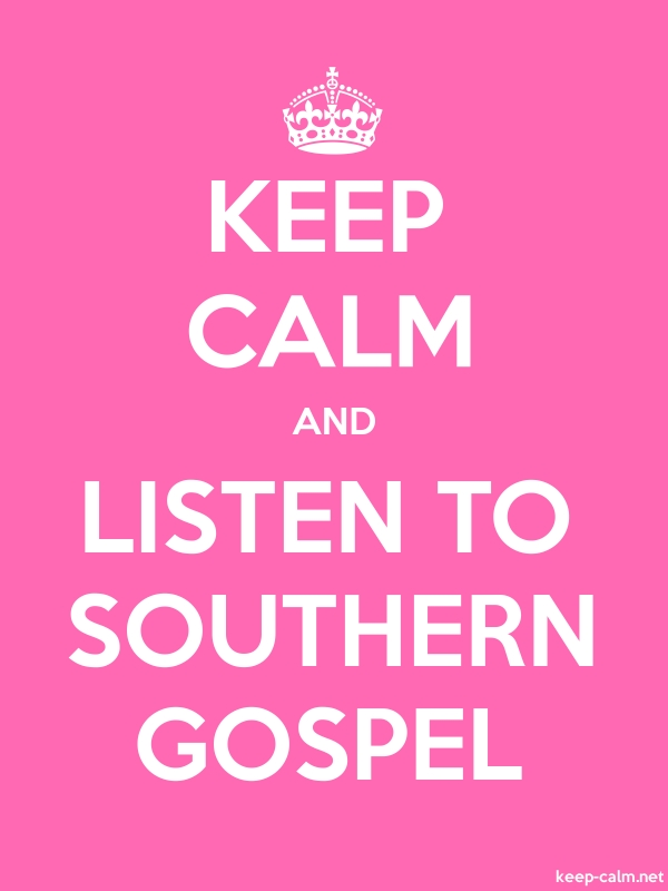 KEEP CALM AND LISTEN TO SOUTHERN GOSPEL - white/pink - Default (600x800)