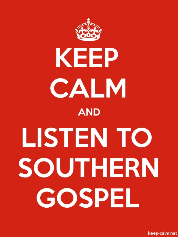KEEP CALM AND LISTEN TO SOUTHERN GOSPEL - white/red - Default (600x800)