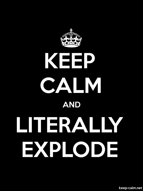 KEEP CALM AND LITERALLY EXPLODE - white/black - Default (600x800)