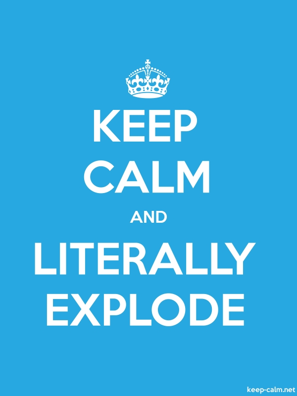 KEEP CALM AND LITERALLY EXPLODE - white/blue - Default (600x800)