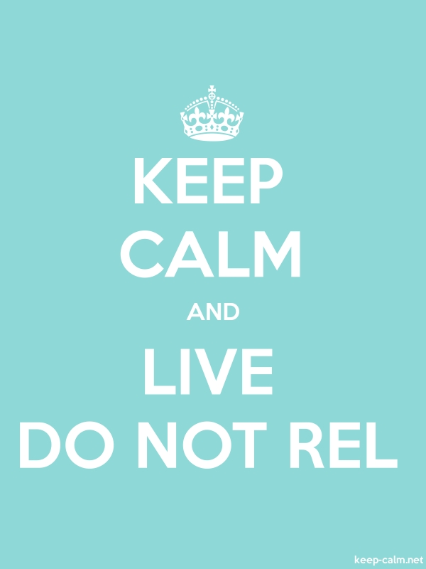 KEEP CALM AND LIVE DO NOT REL - white/lightblue - Default (600x800)