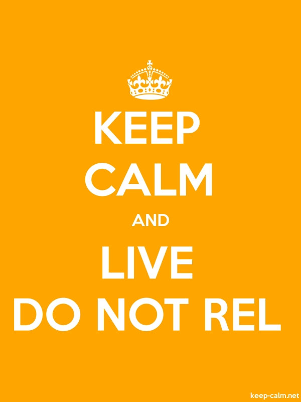 KEEP CALM AND LIVE DO NOT REL - white/orange - Default (600x800)