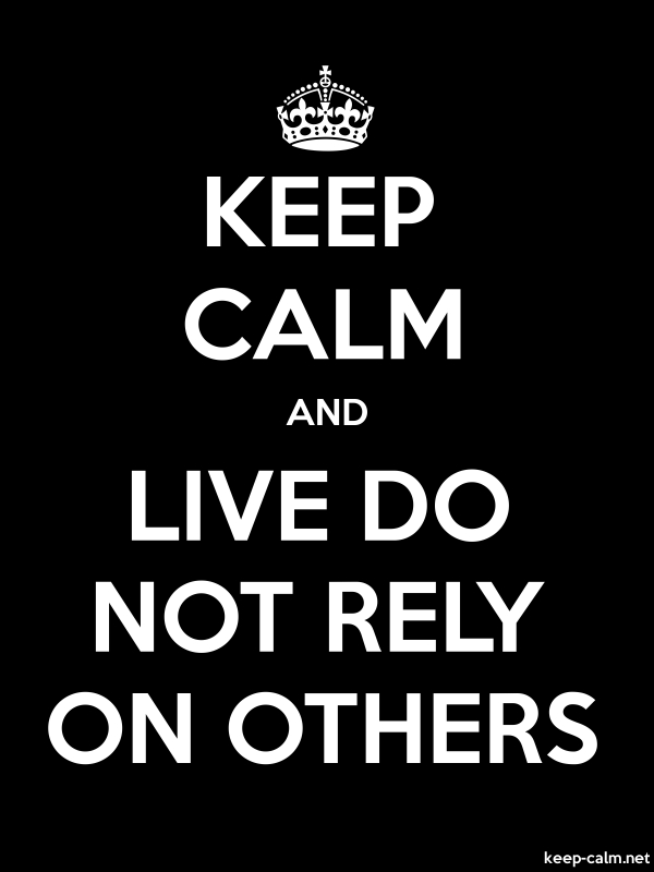 KEEP CALM AND LIVE DO NOT RELY ON OTHERS - white/black - Default (600x800)
