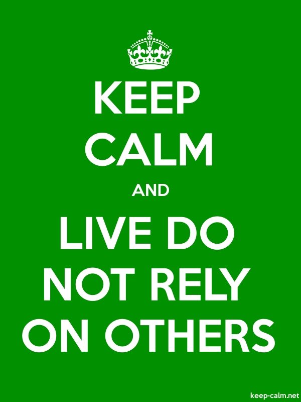 KEEP CALM AND LIVE DO NOT RELY ON OTHERS - white/green - Default (600x800)
