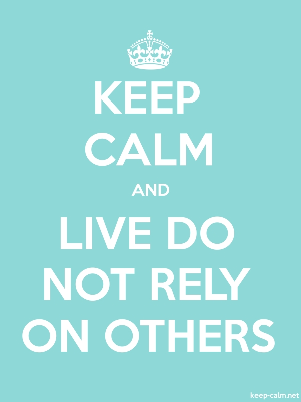 KEEP CALM AND LIVE DO NOT RELY ON OTHERS - white/lightblue - Default (600x800)