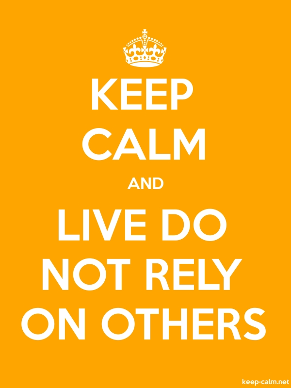 KEEP CALM AND LIVE DO NOT RELY ON OTHERS - white/orange - Default (600x800)