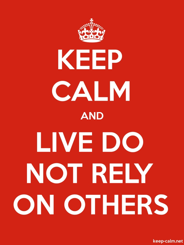 KEEP CALM AND LIVE DO NOT RELY ON OTHERS - white/red - Default (600x800)