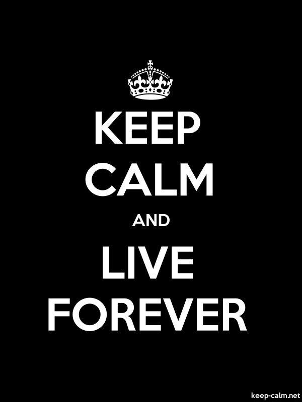 KEEP CALM AND LIVE FOREVER - white/black - Default (600x800)