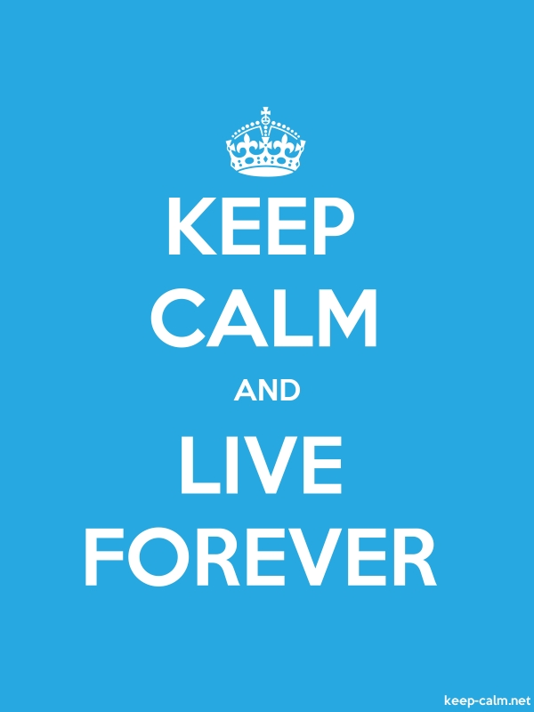 KEEP CALM AND LIVE FOREVER - white/blue - Default (600x800)