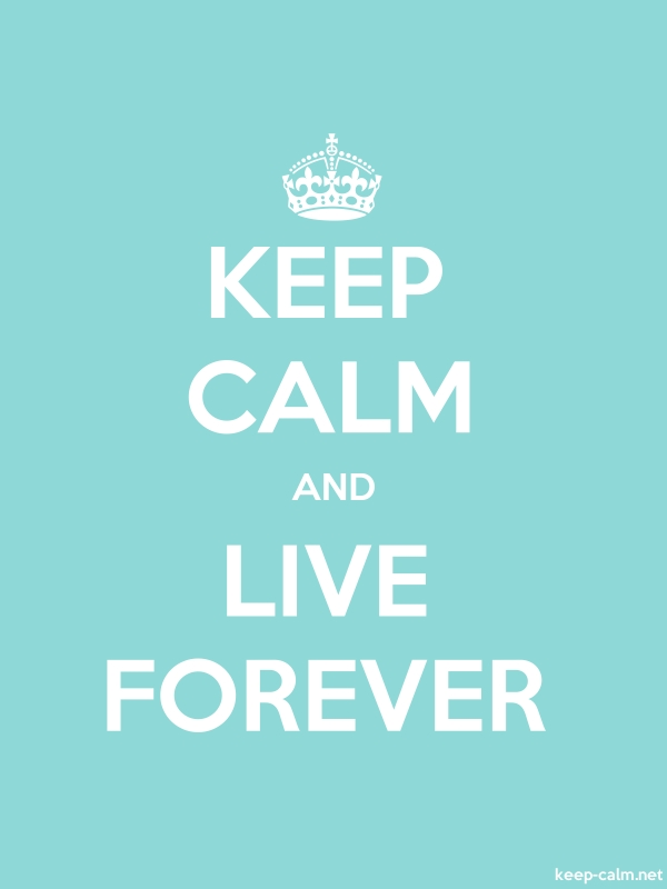 KEEP CALM AND LIVE FOREVER - white/lightblue - Default (600x800)