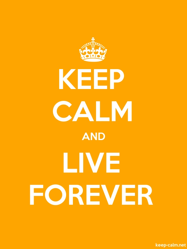 KEEP CALM AND LIVE FOREVER - white/orange - Default (600x800)