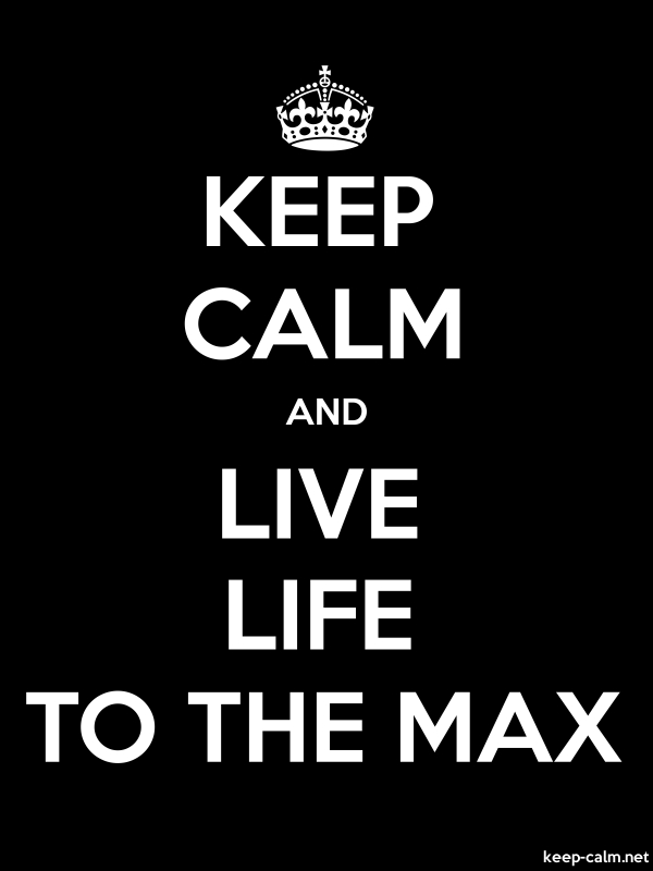 KEEP CALM AND LIVE LIFE TO THE MAX - white/black - Default (600x800)