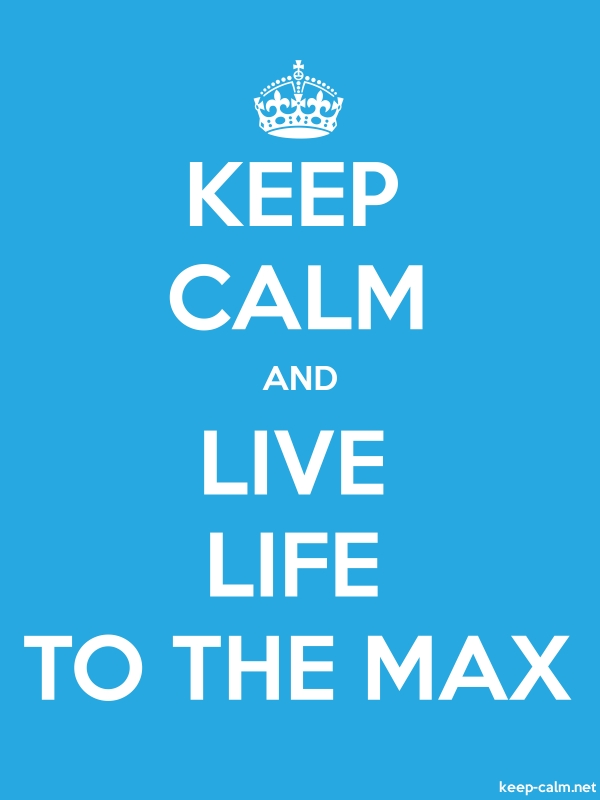 KEEP CALM AND LIVE LIFE TO THE MAX - white/blue - Default (600x800)