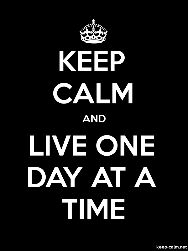 KEEP CALM AND LIVE ONE DAY AT A TIME - white/black - Default (600x800)
