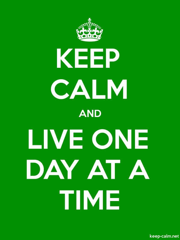 KEEP CALM AND LIVE ONE DAY AT A TIME - white/green - Default (600x800)