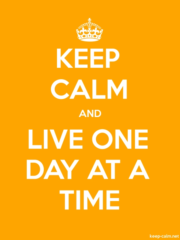 KEEP CALM AND LIVE ONE DAY AT A TIME - white/orange - Default (600x800)