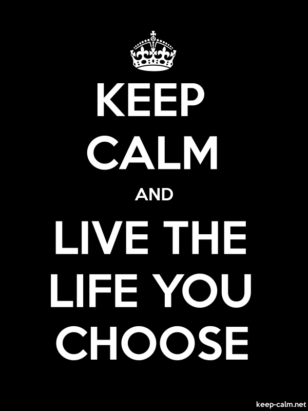 KEEP CALM AND LIVE THE LIFE YOU CHOOSE - white/black - Default (600x800)