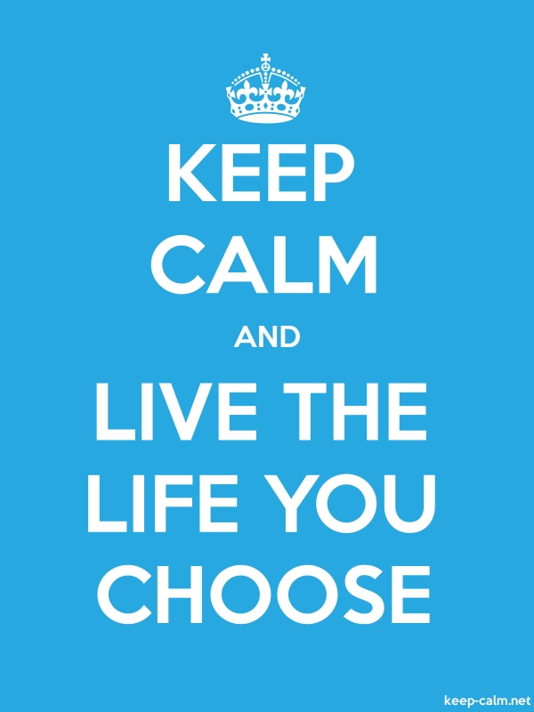 KEEP CALM AND LIVE THE LIFE YOU CHOOSE - white/blue - Default (600x800)