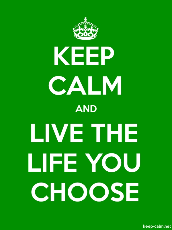 KEEP CALM AND LIVE THE LIFE YOU CHOOSE - white/green - Default (600x800)