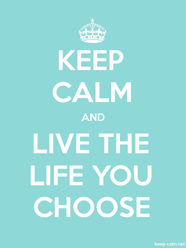 KEEP CALM AND LIVE THE LIFE YOU CHOOSE - white/lightblue - Default (600x800)