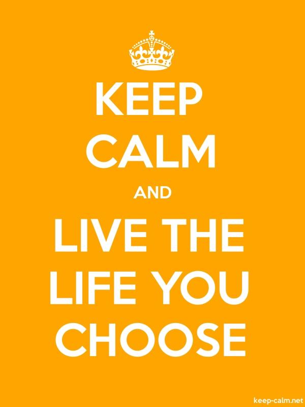 KEEP CALM AND LIVE THE LIFE YOU CHOOSE - white/orange - Default (600x800)
