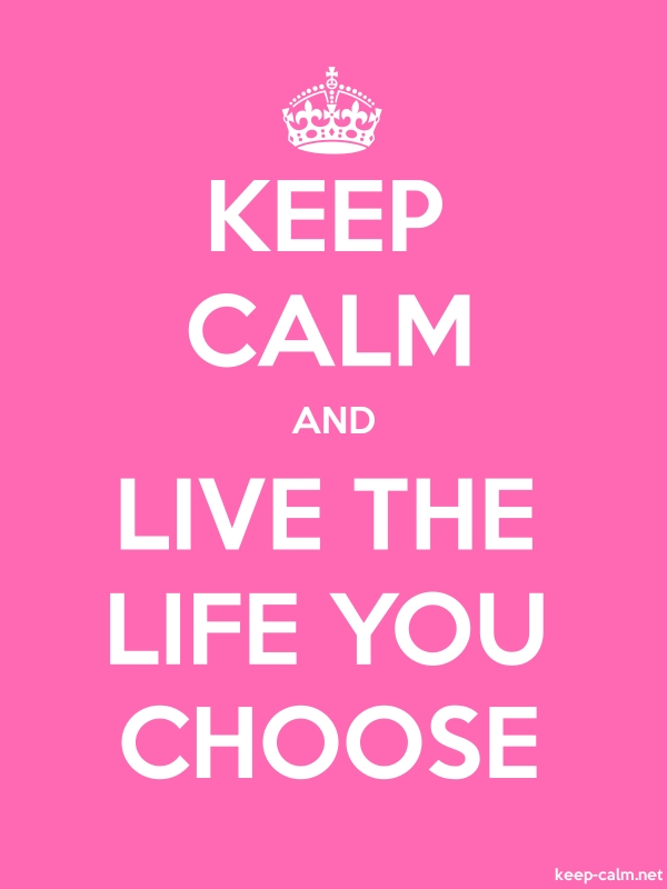 KEEP CALM AND LIVE THE LIFE YOU CHOOSE - white/pink - Default (600x800)