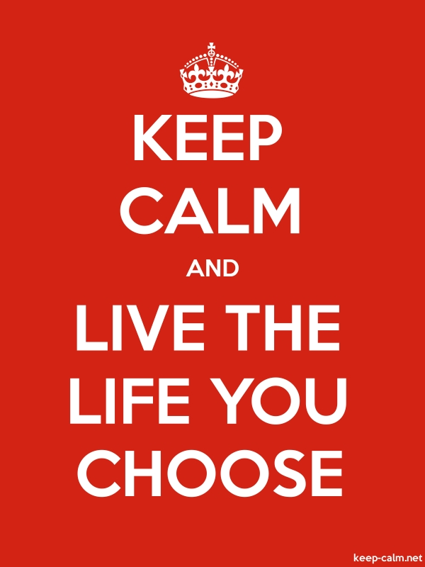 KEEP CALM AND LIVE THE LIFE YOU CHOOSE - white/red - Default (600x800)
