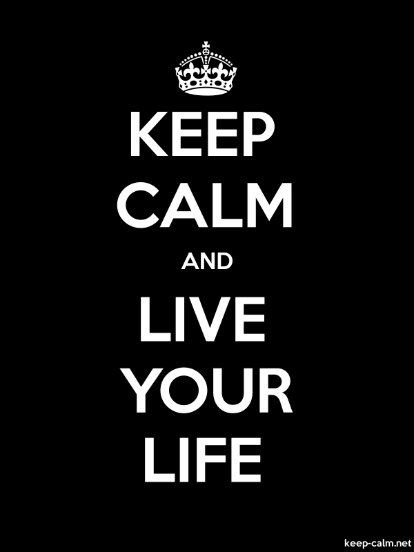 KEEP CALM AND LIVE YOUR LIFE - white/black - Default (600x800)