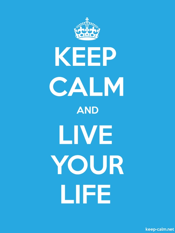 KEEP CALM AND LIVE YOUR LIFE - white/blue - Default (600x800)