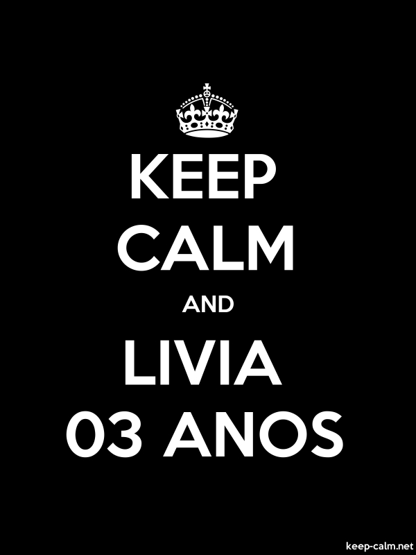 KEEP CALM AND LIVIA 03 ANOS - white/black - Default (600x800)