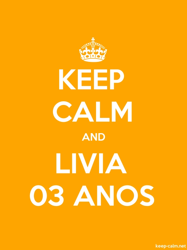 KEEP CALM AND LIVIA 03 ANOS - white/orange - Default (600x800)