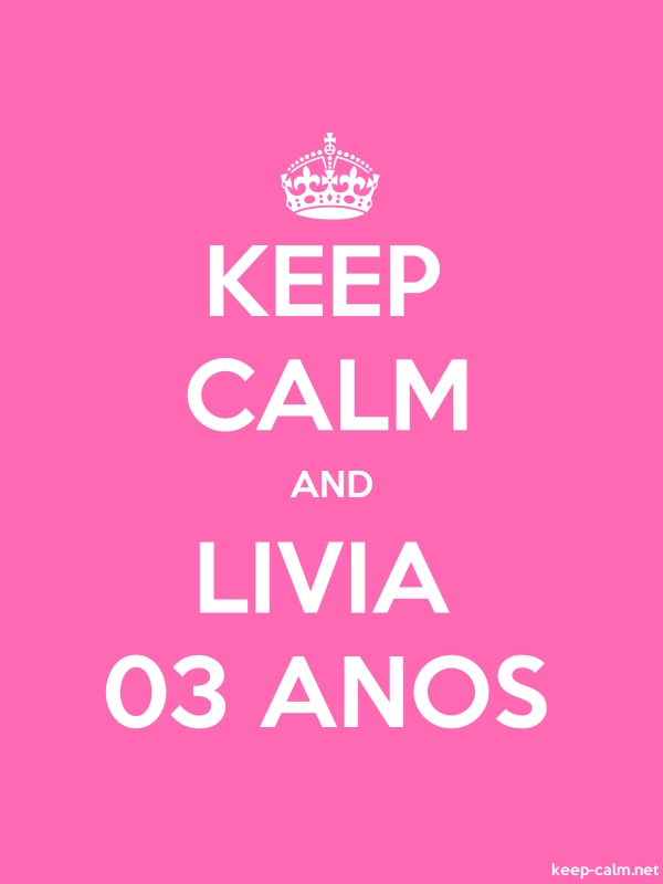 KEEP CALM AND LIVIA 03 ANOS - white/pink - Default (600x800)