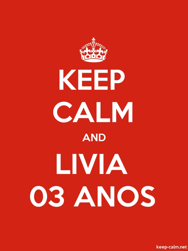 KEEP CALM AND LIVIA 03 ANOS - white/red - Default (600x800)