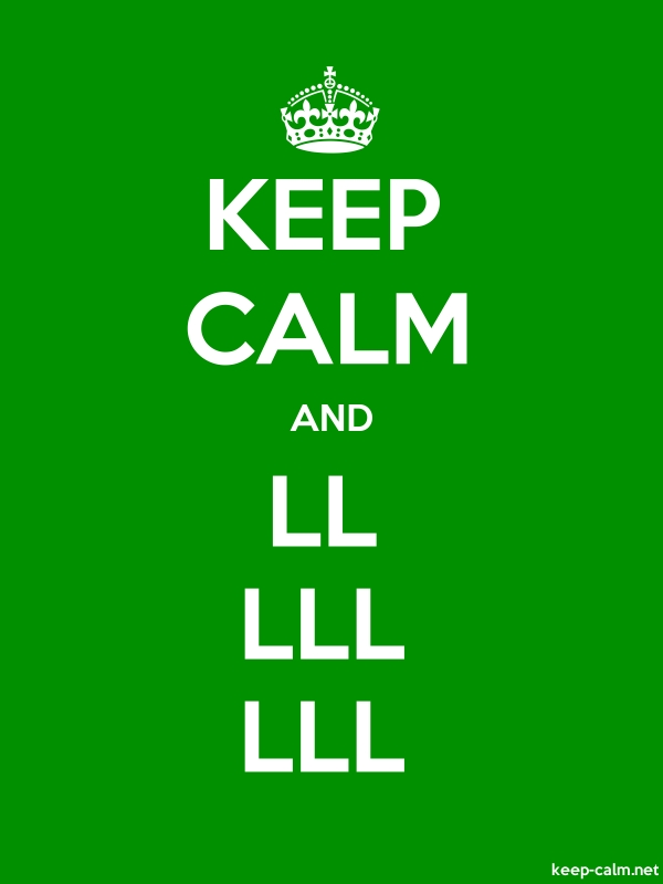 KEEP CALM AND LL LLL LLL - white/green - Default (600x800)