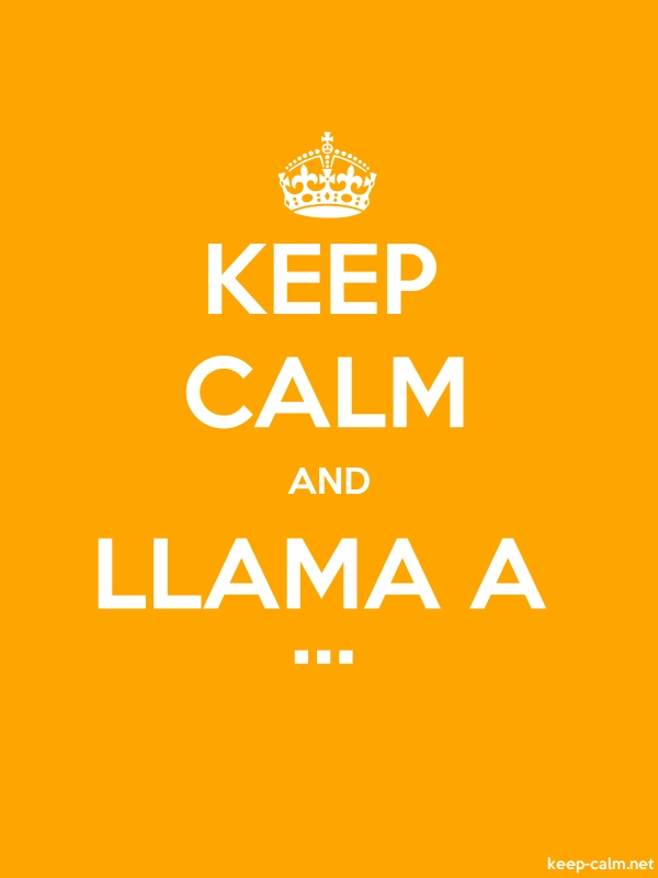 KEEP CALM AND LLAMA A ... - white/orange - Default (600x800)