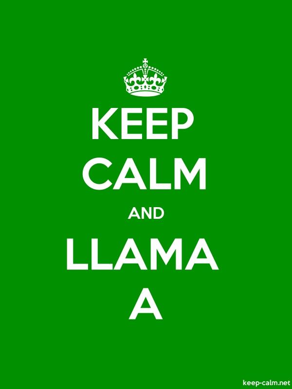 KEEP CALM AND LLAMA A - white/green - Default (600x800)
