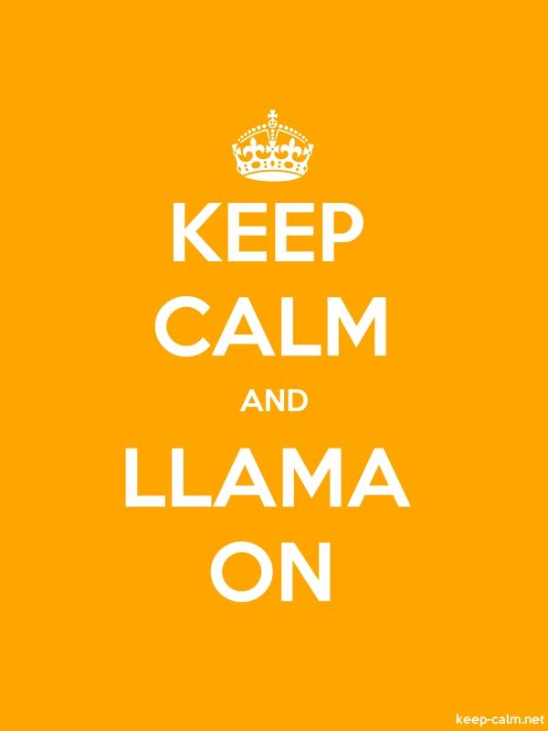 KEEP CALM AND LLAMA ON - white/orange - Default (600x800)