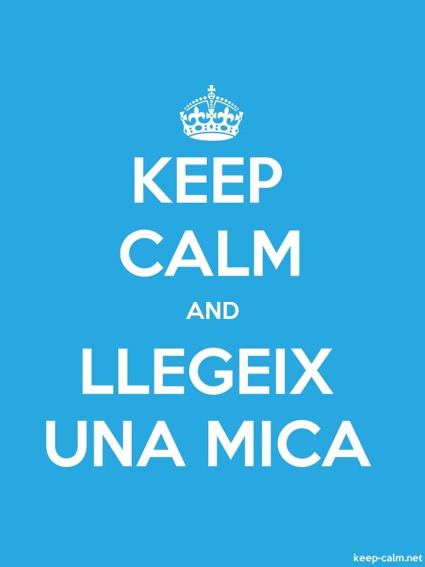 KEEP CALM AND LLEGEIX UNA MICA - white/blue - Default (600x800)