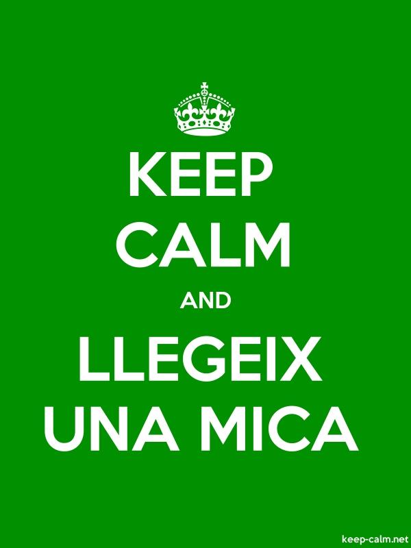 KEEP CALM AND LLEGEIX UNA MICA - white/green - Default (600x800)