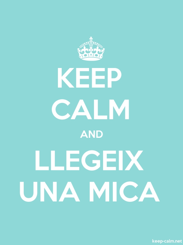KEEP CALM AND LLEGEIX UNA MICA - white/lightblue - Default (600x800)