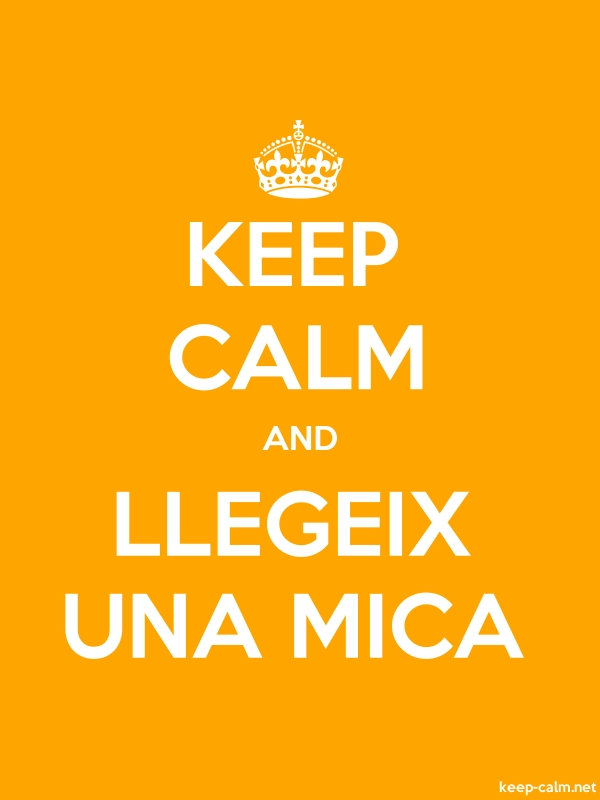 KEEP CALM AND LLEGEIX UNA MICA - white/orange - Default (600x800)