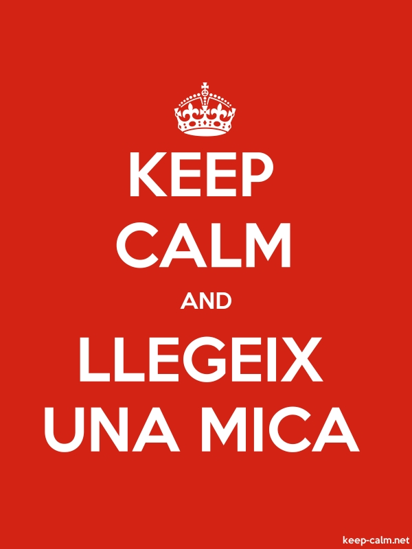 KEEP CALM AND LLEGEIX UNA MICA - white/red - Default (600x800)