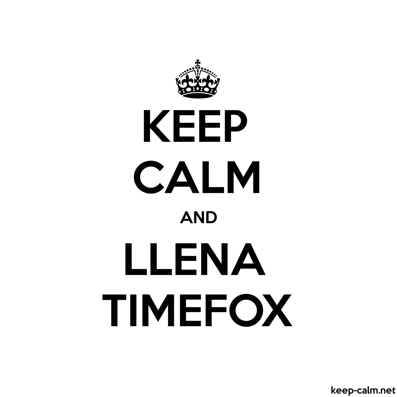 KEEP CALM AND LLENA TIMEFOX | KEEP-CALM net