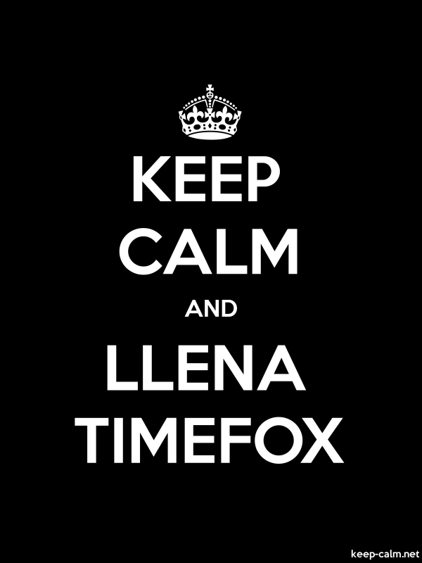 KEEP CALM AND LLENA TIMEFOX - white/black - Default (600x800)