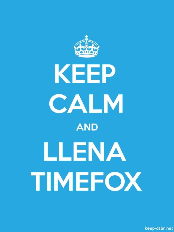 KEEP CALM AND LLENA TIMEFOX - white/blue - Default (600x800)