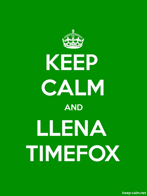 KEEP CALM AND LLENA TIMEFOX - white/green - Default (600x800)