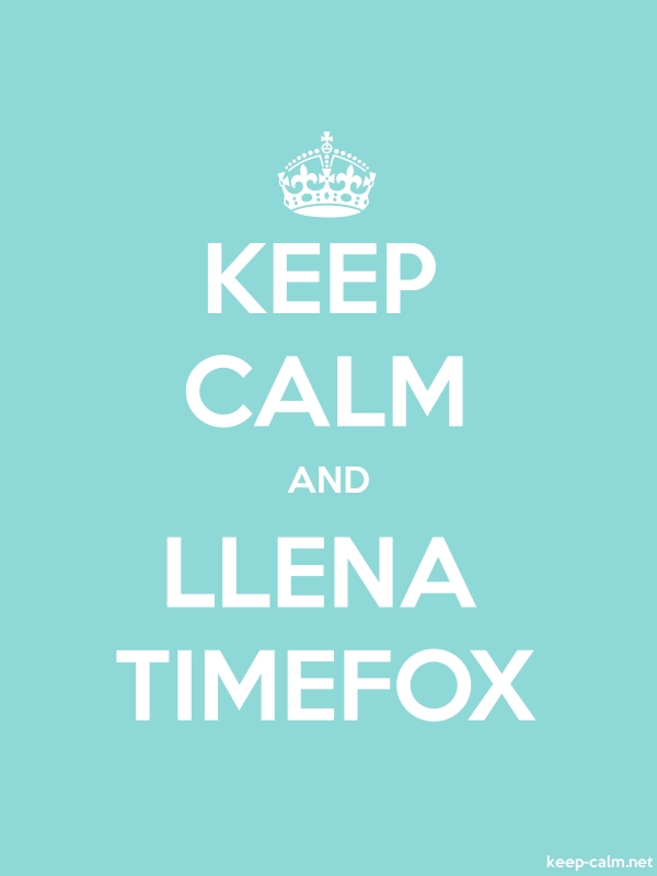 KEEP CALM AND LLENA TIMEFOX - white/lightblue - Default (600x800)