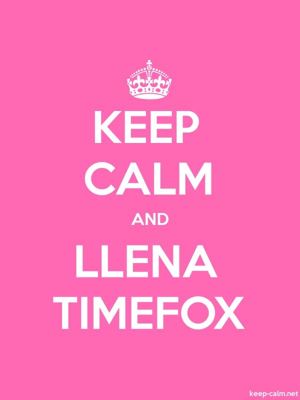 KEEP CALM AND LLENA TIMEFOX - white/pink - Default (600x800)