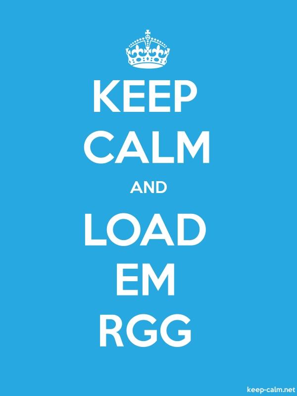 KEEP CALM AND LOAD EM RGG - white/blue - Default (600x800)