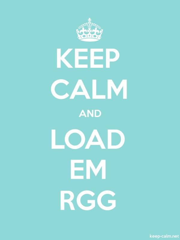 KEEP CALM AND LOAD EM RGG - white/lightblue - Default (600x800)